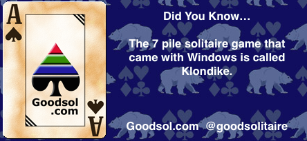 Did You Know the 7 pile game that comes with Windows is called Klondike